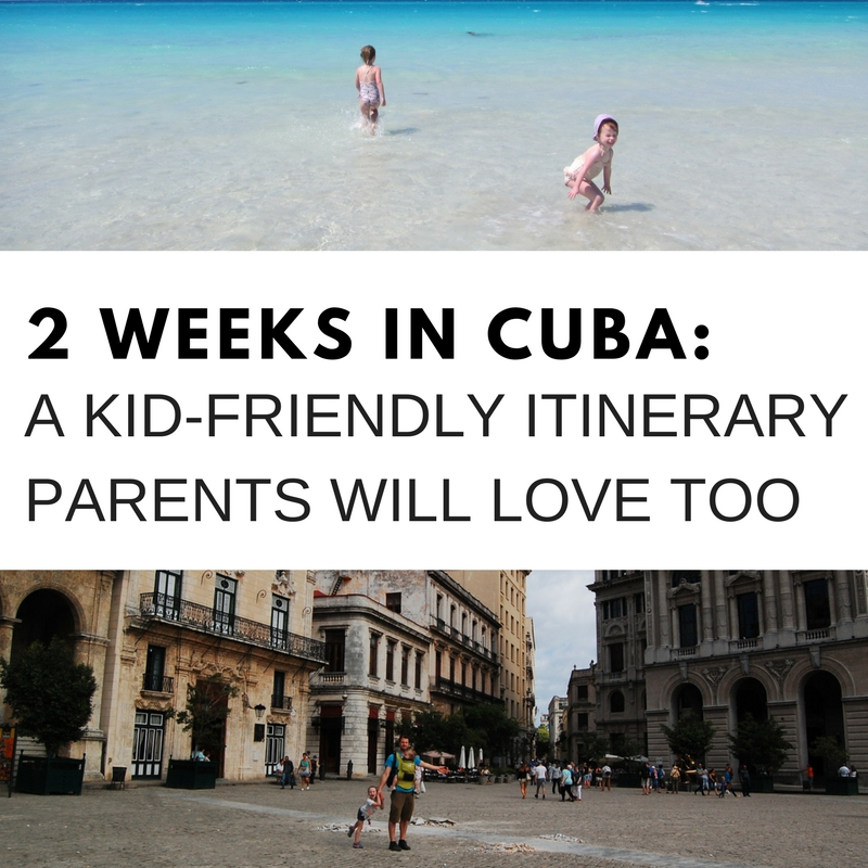 2 weeks in cuba itinerary kids